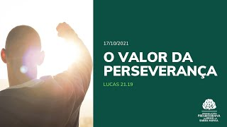 O valor da perseverança - Culto - 17/10/2021