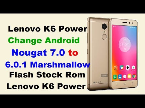 How to Change Android Nougat 7 0 To Marshmallow 6 0 1 Lenovo K6