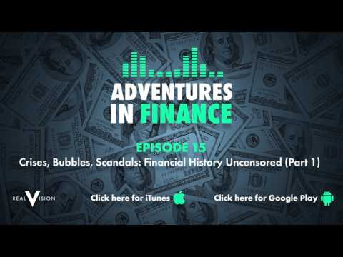 Adventures In Finance Episode 15  Crises, Bubbles, Scandals: Financial History Uncensored Part 1