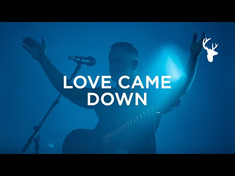 Love Came Down - Brian Johnson   Bethel Music Worship
