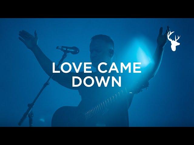 Love Came Down - Brian Johnson | Bethel Music Worship