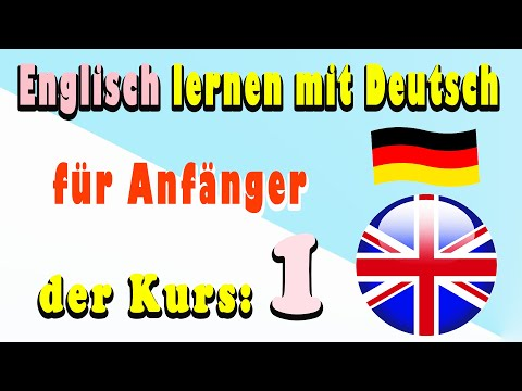 Englisch lernen mit Deutsch, für Anfänger, der Kurs: 1