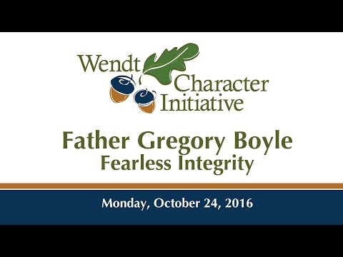 Wendt Character Initiative Presents: Fr. Gregory Boyle - Fearless Integrity