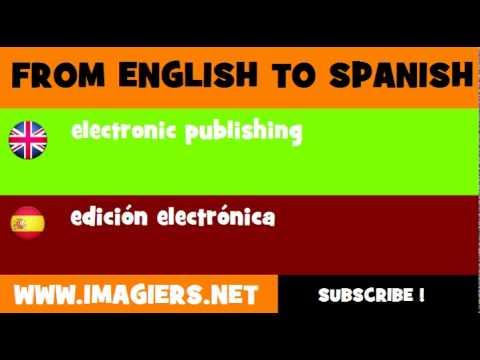 FROM ENGLISH TO SPANISH = electronic publishing