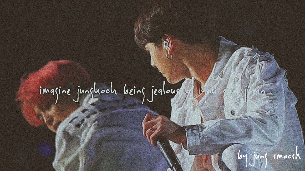 bts - imagine jungkook being jealous of you and jimin