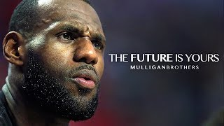 THE FUTURE IS YOURS - Motivational Video Ft. LeBron James