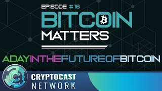 Bitcoin Matters #16 - A day in the future of Bitcoin
