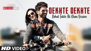 Atif Aslam Dekhte Dekhte Wo jo aankhon se ik pal na ojhal huve Full Video Song Shahid K, Shraddha K