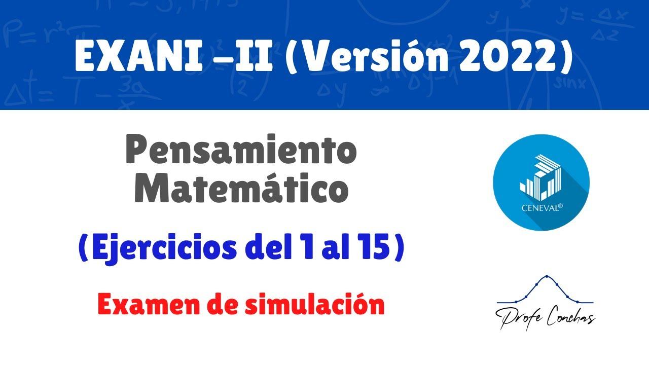 Nuevo EXANI - II - Pensamiento  Matemático (ejercicios 1-15) - 2022