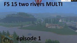 FS 15 two rivers épisode 1 MULTI