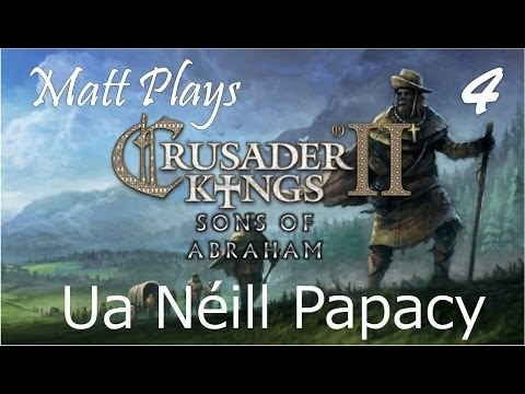 Matt Plays - Crusader Kings 2 Sons Of Abraham - Ua Néill Papacy Ep 4