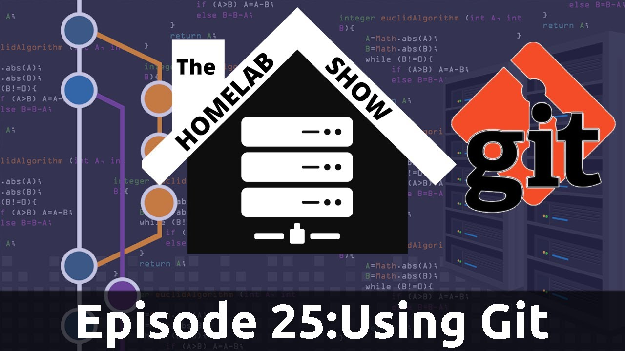 The Homelab Show Episode 25: Using Git