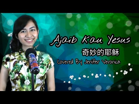 Ajaib Kau Yesus 奇妙的耶稣 - COVER Lagu Rohani Mandarin (Jenifer Veronica - IKA 黄丽晶) Oriental Worship