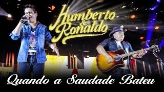 Humberto & Ronaldo - Quando a Saudade Bateu - [DVD Romance] - (Clipe Oficial)