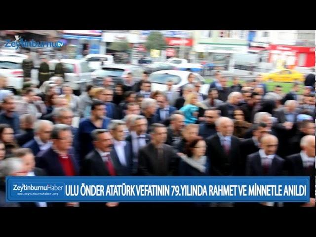 ULU ÖNDER ATATÜRK VEFATININ 79 YILINDA RAHMET VE MİNNETLE ANILDI