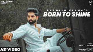 BORN TO SHINE (Official Video) Parmish Verma | Diljit Dosanjh | Latest Punjabi Songs 2020