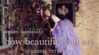 ayumi hamasaki - How Beautiful You Are ~piano version~ HD