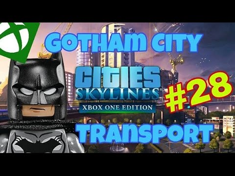CITIES: SKYLINES, GOTHAM  CITY #28 TRANSPORT //XBOX ONE GAMEPLAY
