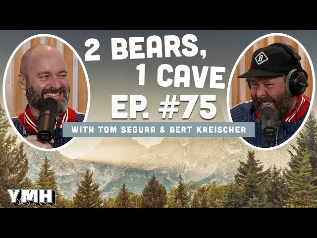 Ep. 75 | 2 Bears, 1 Cave w/ Tom Segura & Bert Kreischer