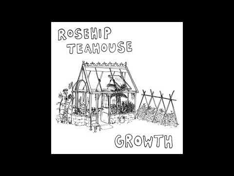 Rosehip Teahouse - Growth (Official Audio)