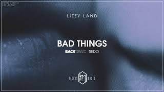 Lizzy Land Bad Things