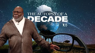 The Autopsy of a Decade - Bishop T.D. Jakes [December 31, 2019]