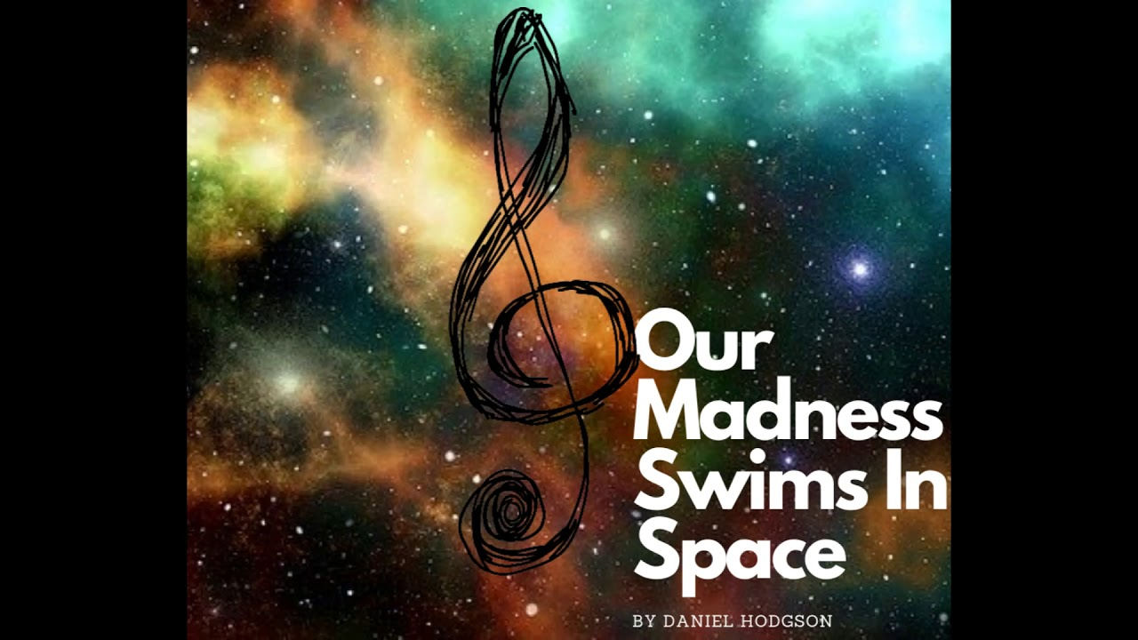 Our Madness Swims In Space