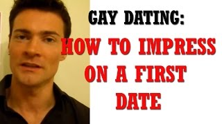 Gay Dating Tips; How to Impress on a First Date.