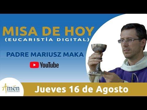 Misa de Hoy (Eucaristía Digital) Jueves 16 Agosto  2018 - Padre Mariusz Maka