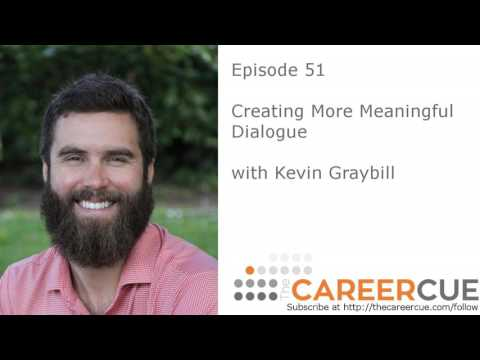 E051: Creating Meaningful Dialogue with Kevin Graybill - how to have conversations at work
