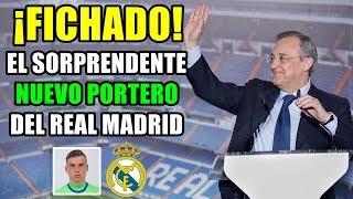 ¡FICHADO! EL REAL MADRID YA TIENE NUEVO PORTERO: EL INESPERADO FICHAJE DEL EQUIPO BLANCO