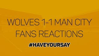 Wolves Fans React To 1-1 Draw With Manchester City - #HaveYourSay