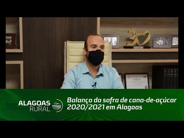 Balanço da safra de cana-de-açúcar 2020/2021 em Alagoas