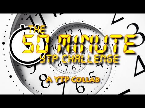 YTP Collab: The 50 Minute YTP Challenge!