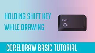 Holding Shift Key While Drawing- CorelDraw Basics