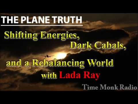 The Plane Truth ~ Shifting Energies, Dark Cabals, and a Rebalancing World --with Lada Ray