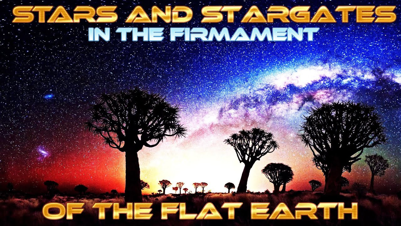 FLAT EARTH - STARS, PLANETS and STARGATES in the FIRMAMENT of the FLAT Earth ...