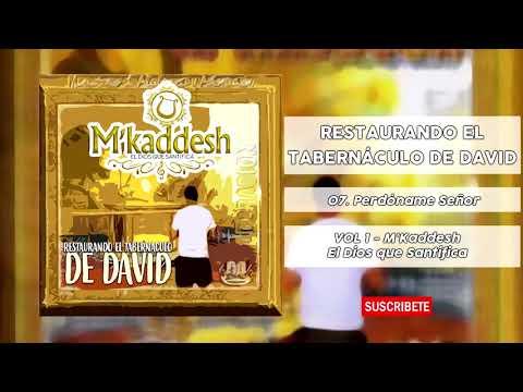 M'kaddesh - 07. Perdóname señor [Vol.1 Restaurando El Tabernáculo De David]