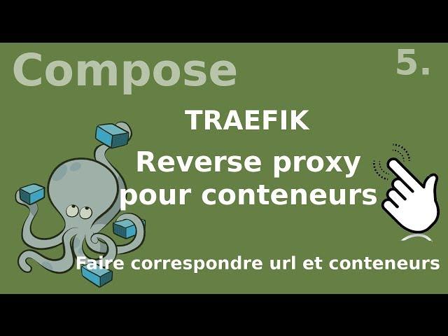 Docker compose - 5. TRAEFIK le reverse-proxy pour conteneurs | tutos fr