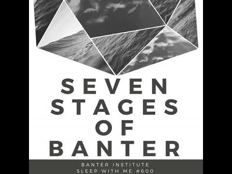 600 - Seven Stages of Banter