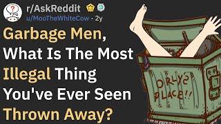 Garbage Men, What Illegal Thing Did You Find In A Dumpster? (r/AskReddit)
