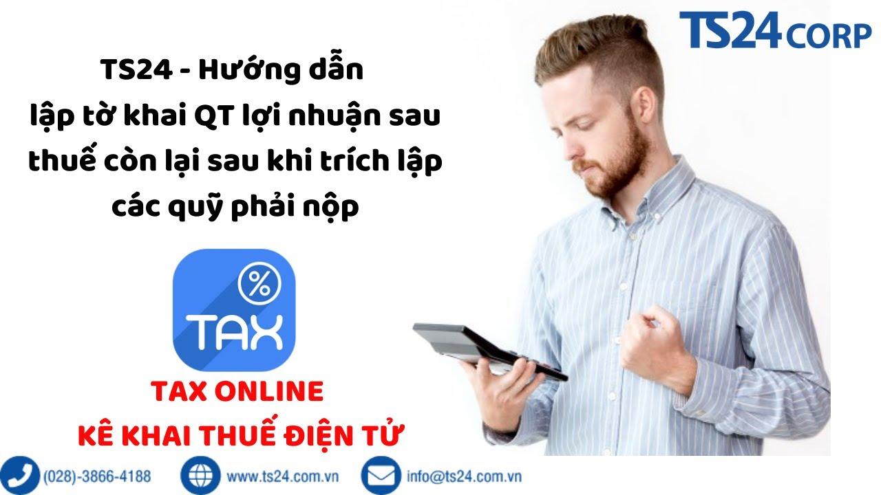 Tax Online – Hướng dẫn lập tờ khai QT lợi nhuận sau thuế còn lại sau khi trích lập các quỹ phải nộp