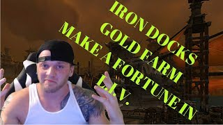 IRON DOCKS GOLD FARM MAKE A FORTUNE IN L.I.V.