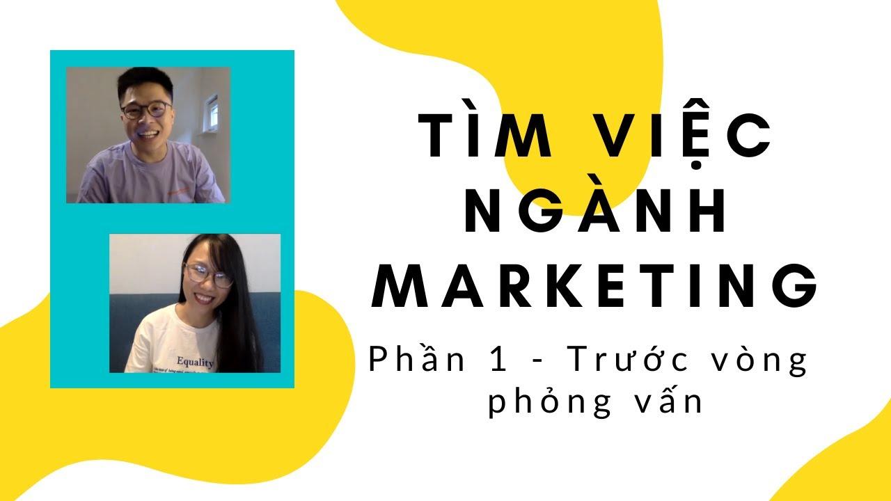 [Kinh Nghiệm] Chuẩn Bị Gì Để Tìm Việc Ngành Marketing? – Phần 1: Trước vòng phỏng vấn