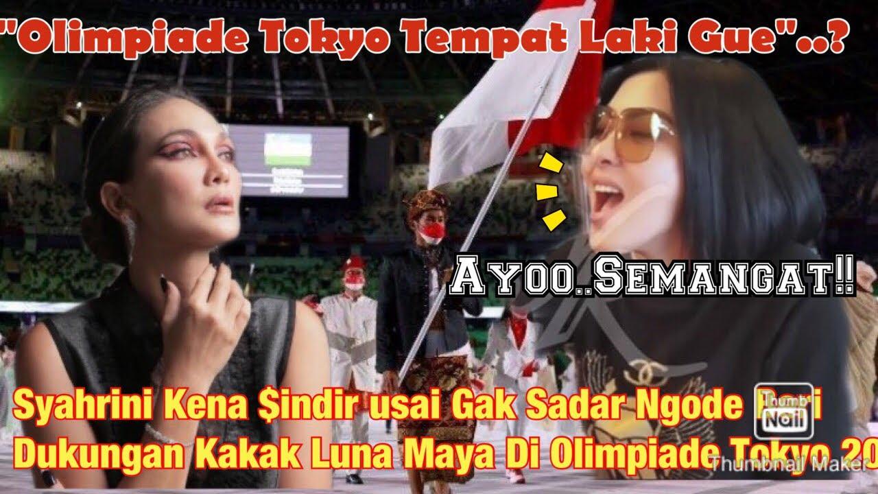 SYAHRINI KENA SIND1R USAI GAK SADAR NGODE BERI DUKUNGAN KAKAK LUNA MAYA DI OLIMPIADE TOKYO 2021