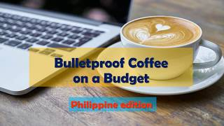 Bulletproof Coffee on a Budget: Philippine Edition