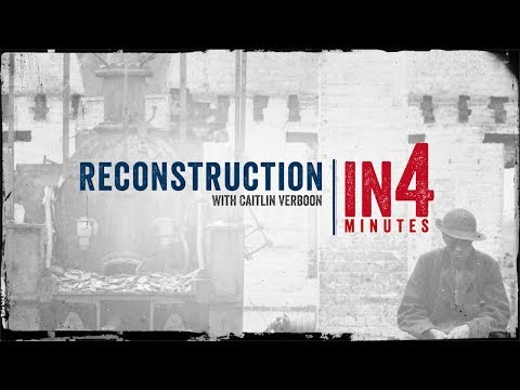 Reconstruction: The Civil War in Four Minutes
