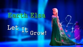 Earth Elsa - Let It Grow! HD