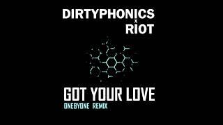 Dirtyphonics x RIOT - Got Your Love (oneBYone Remix)
