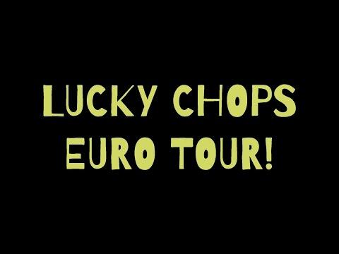 LUCKY CHOPS EURO TOUR 2016-17!